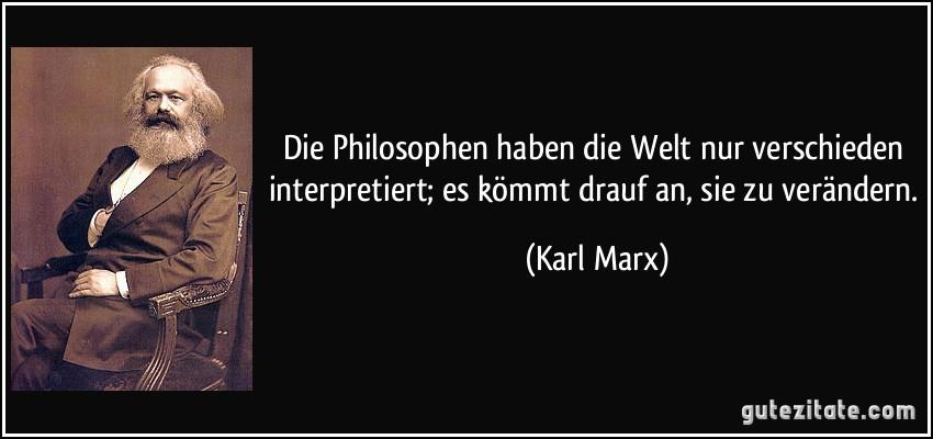zitat-die-philosophen-haben-die-welt-nur-verschieden-interpretiert-es-kommt-drauf-an-sie-zu-verandern-karl-marx-129712.jpg